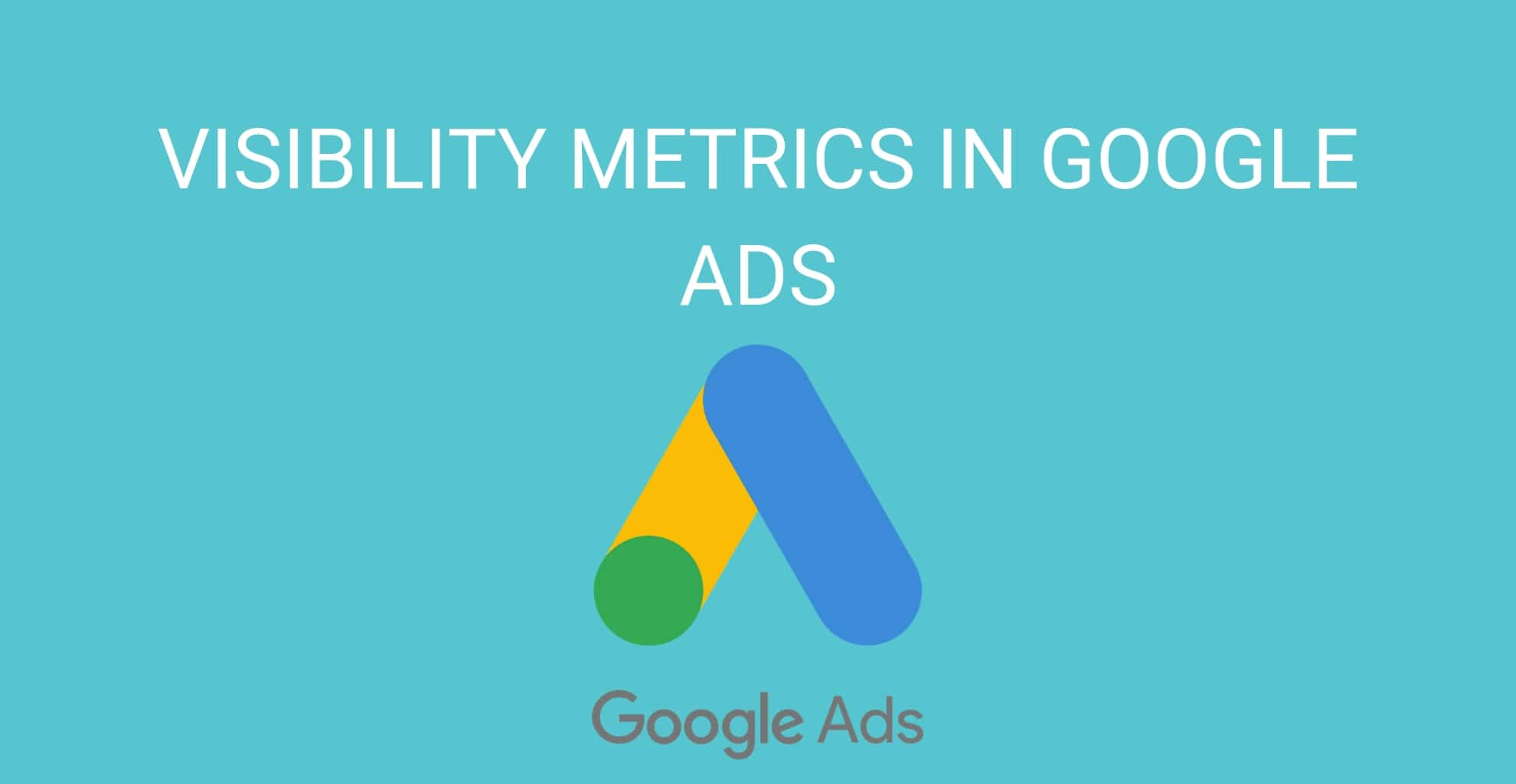 Visibility metrics in Google Ads