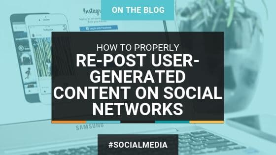 How to Properly Re-Post User-Generated Content on Social Networks