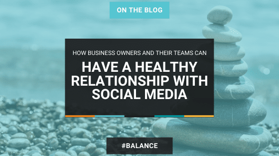 Have a Healthy Relationship with Social Media