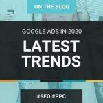 Google Ads 2020 Latest Trends